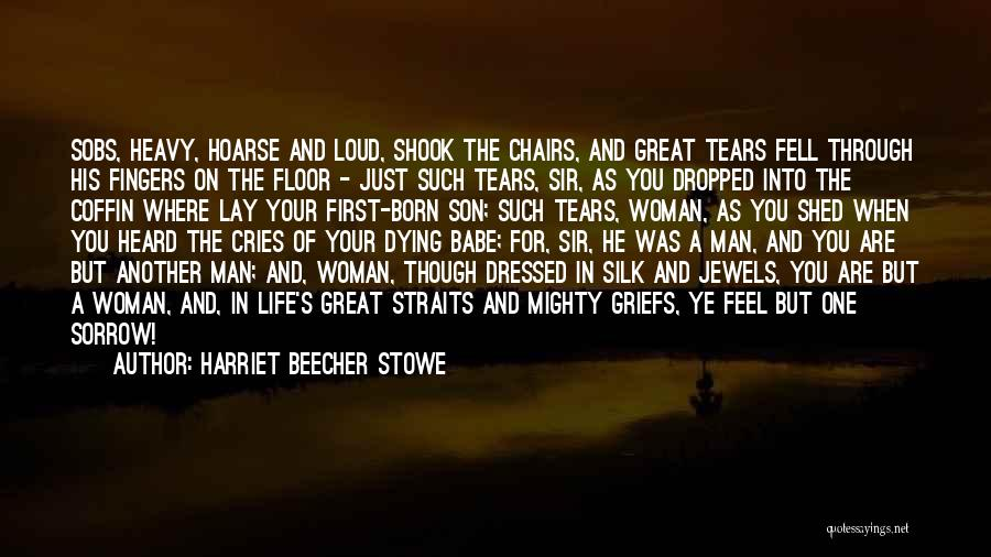 Man Cries Quotes By Harriet Beecher Stowe