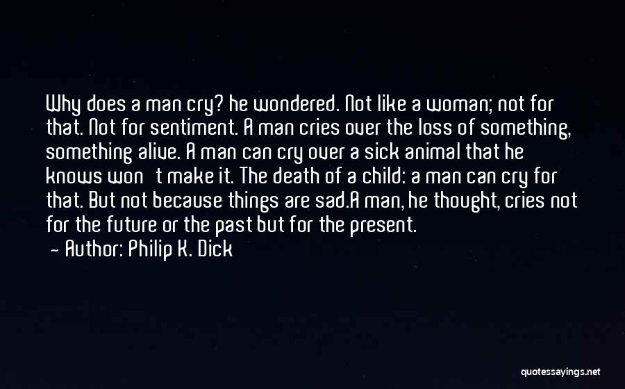 Man Cries Quotes By Philip K. Dick