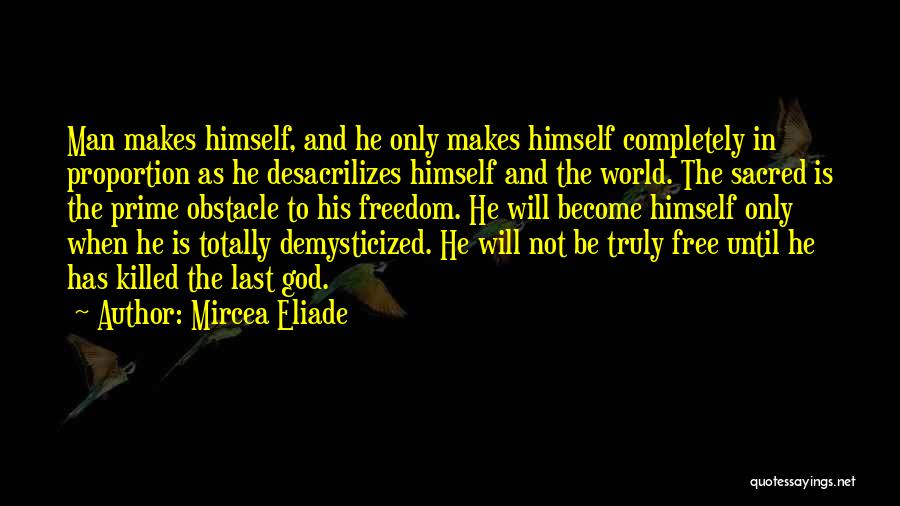 Man Is Free Quotes By Mircea Eliade