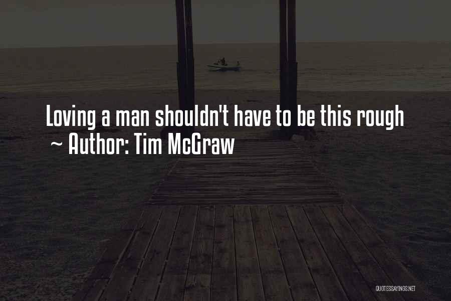 Man Love Quotes By Tim McGraw