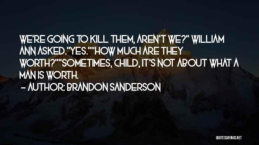 Man Not Worth It Quotes By Brandon Sanderson