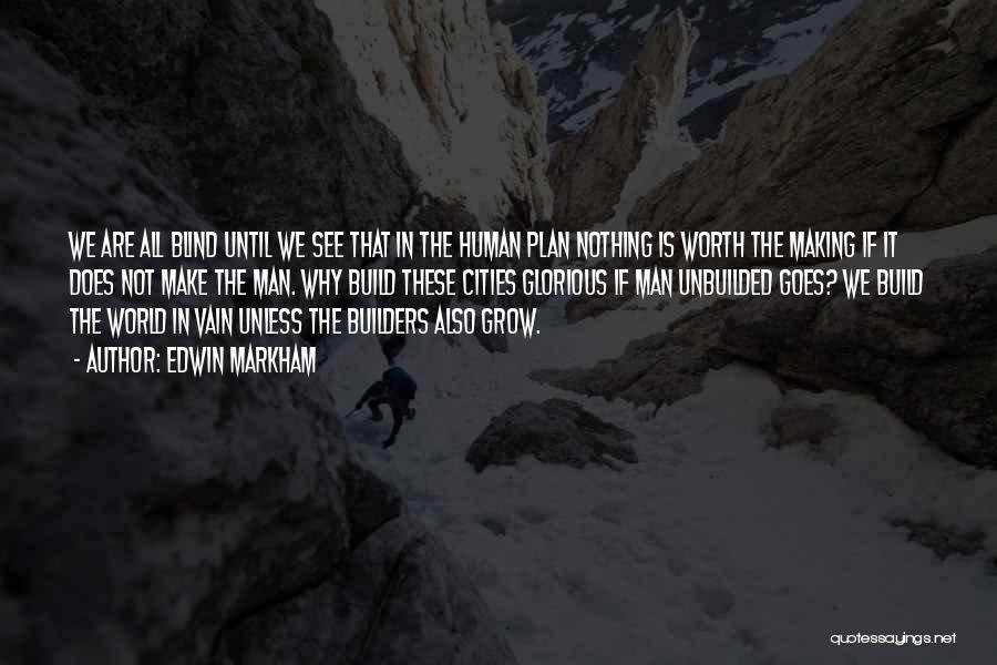 Man Not Worth It Quotes By Edwin Markham