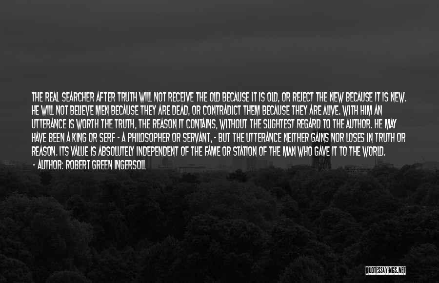 Man Not Worth It Quotes By Robert Green Ingersoll