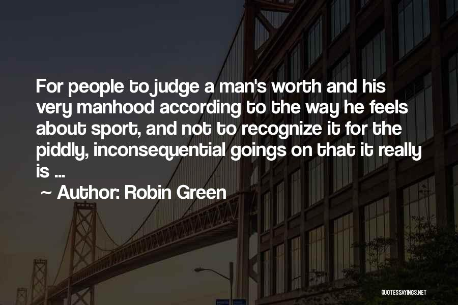 Man Not Worth It Quotes By Robin Green