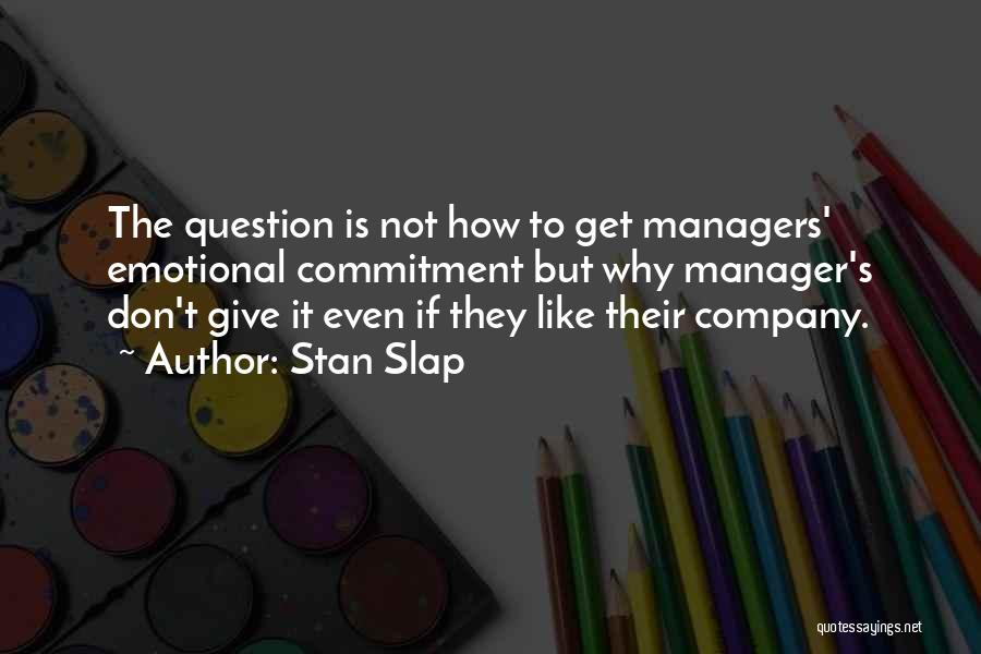 Managers Quotes By Stan Slap