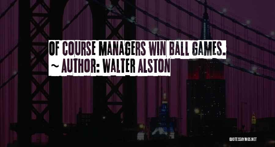 Managers Quotes By Walter Alston
