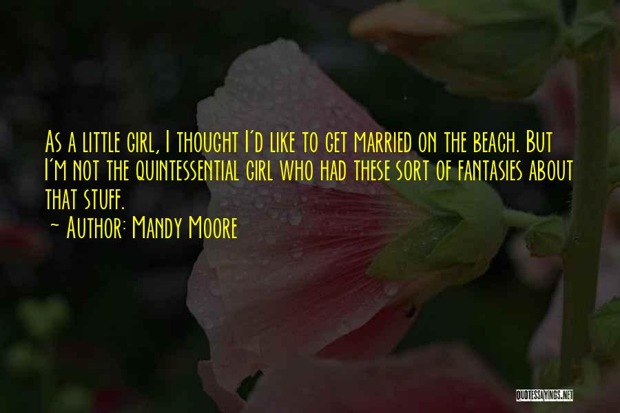 Mandy Moore Quotes 1599020