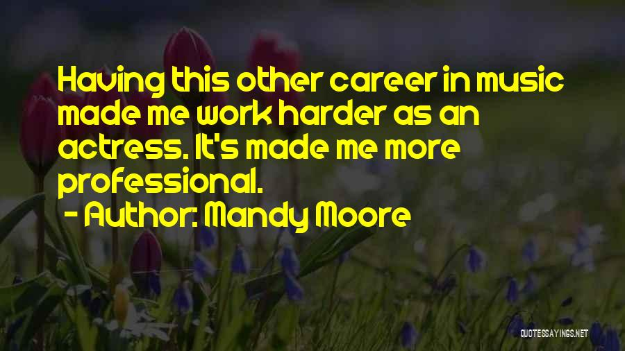 Mandy Moore Quotes 2058652