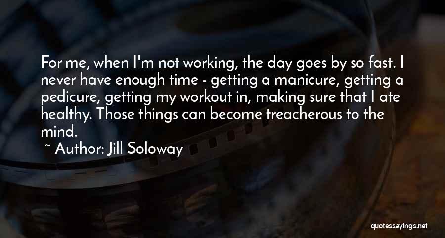 Manicure Pedicure Quotes By Jill Soloway