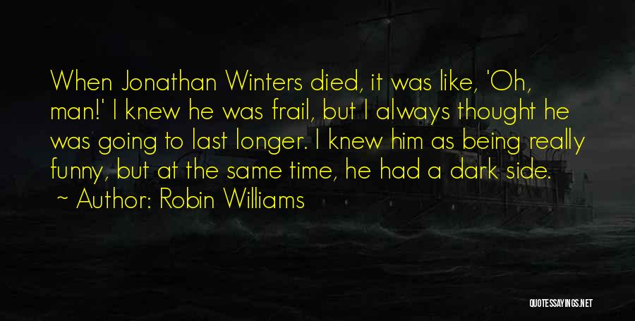 Man's Dark Side Quotes By Robin Williams
