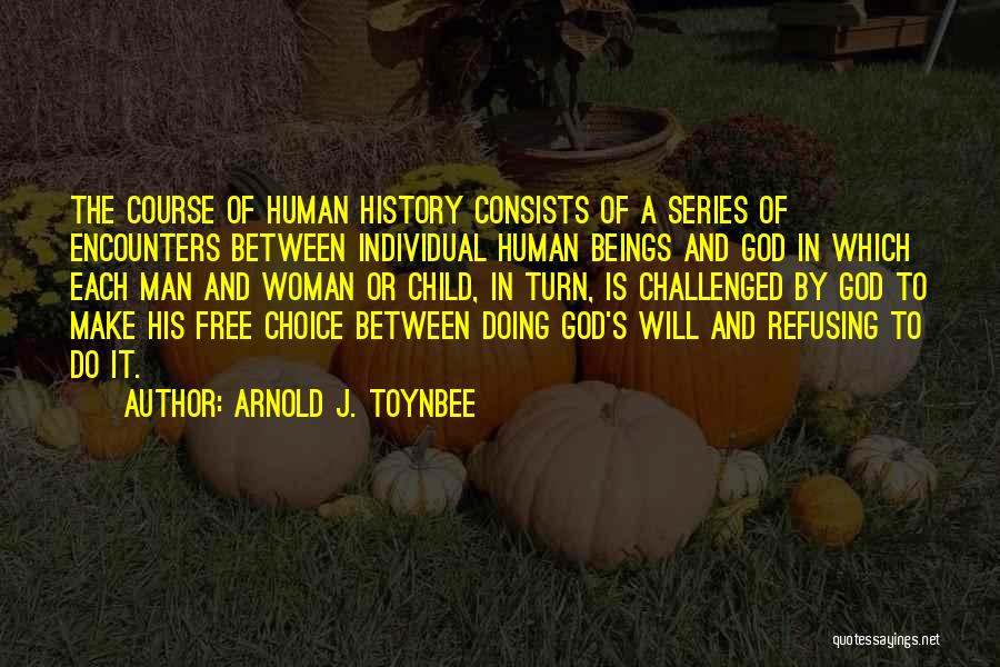 Man's Free Will Quotes By Arnold J. Toynbee