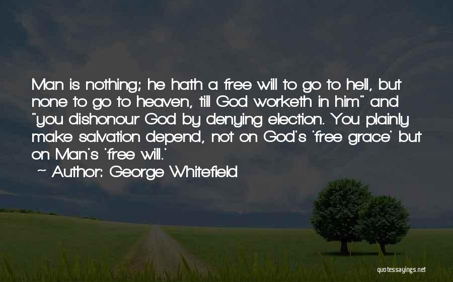 Man's Free Will Quotes By George Whitefield