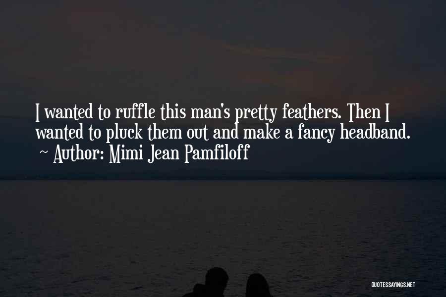 Man's Man Quotes By Mimi Jean Pamfiloff