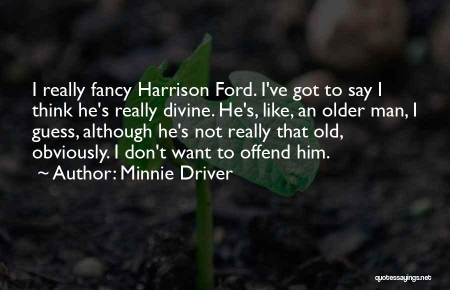Man's Man Quotes By Minnie Driver