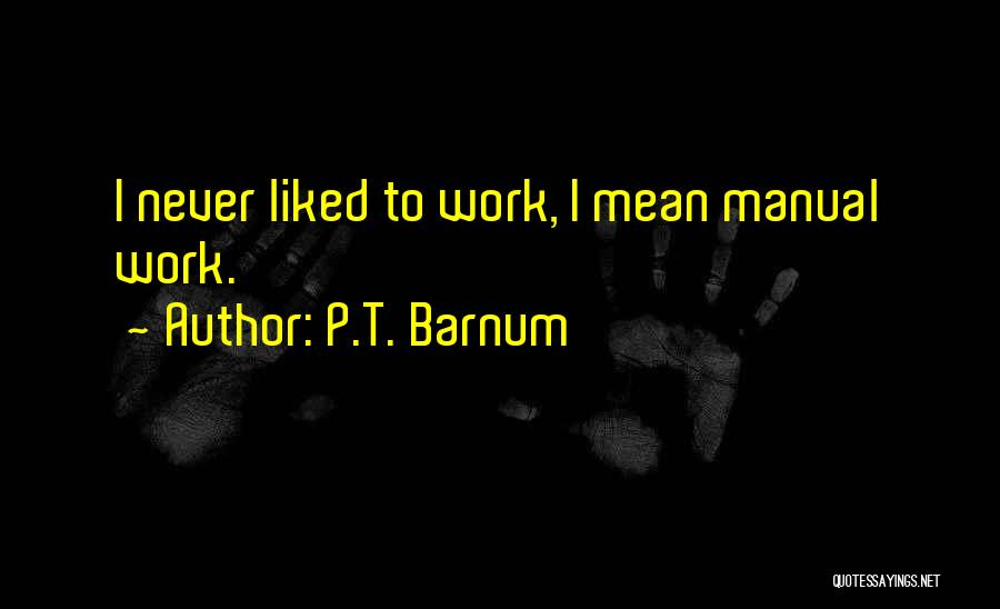 Manuals Quotes By P.T. Barnum