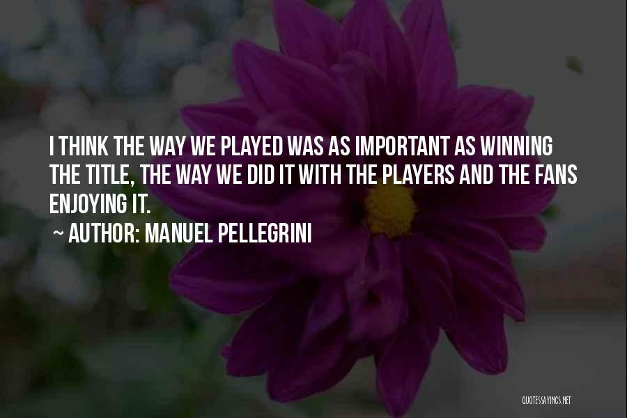 Manuel Pellegrini Quotes 1962509