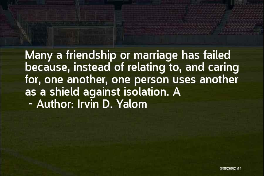 Many Friendship Quotes By Irvin D. Yalom