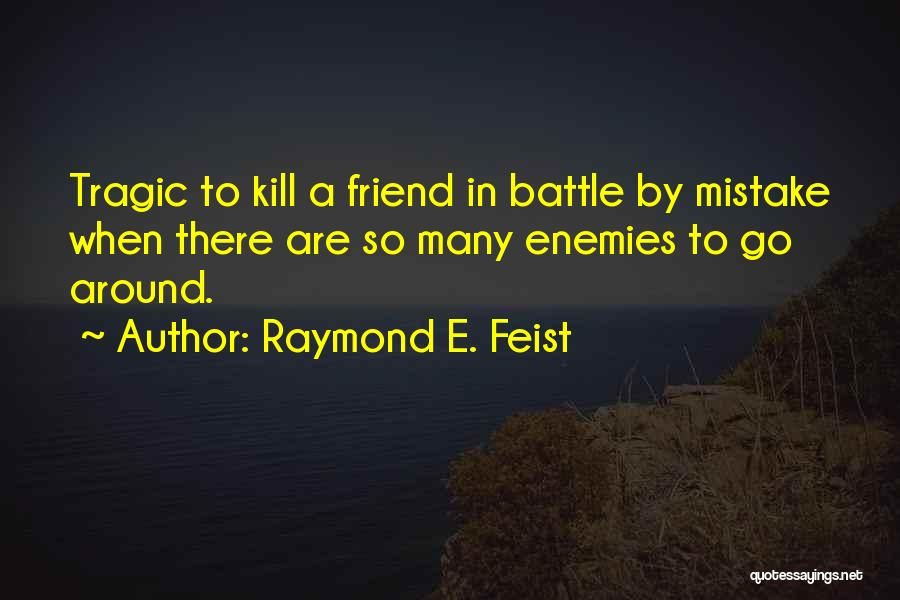 Many Friendship Quotes By Raymond E. Feist