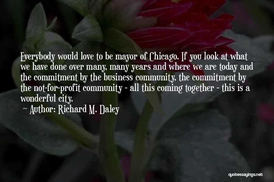 Many Years Of Love Quotes By Richard M. Daley