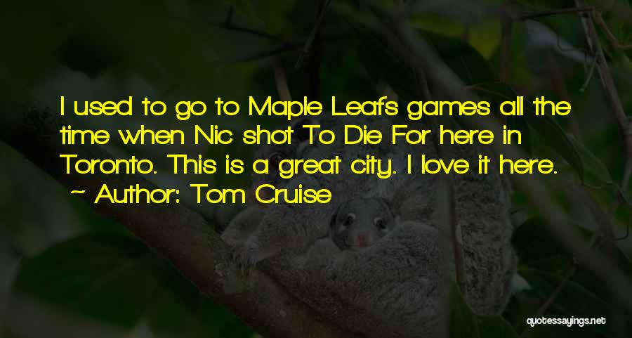 Maple Leafs Quotes By Tom Cruise