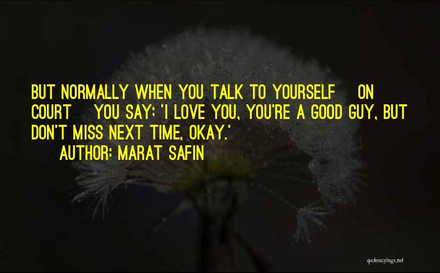 Marat Safin Quotes 447662
