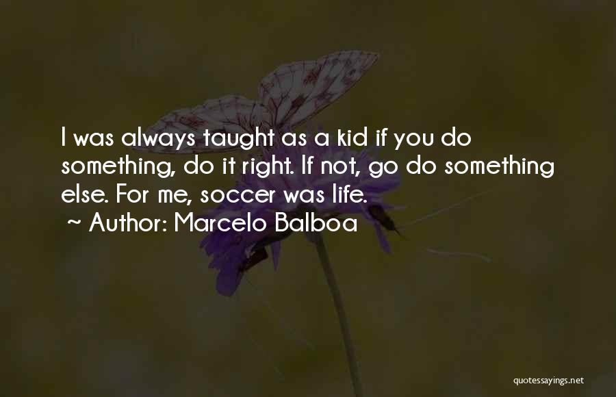 Marcelo Balboa Quotes 1369055