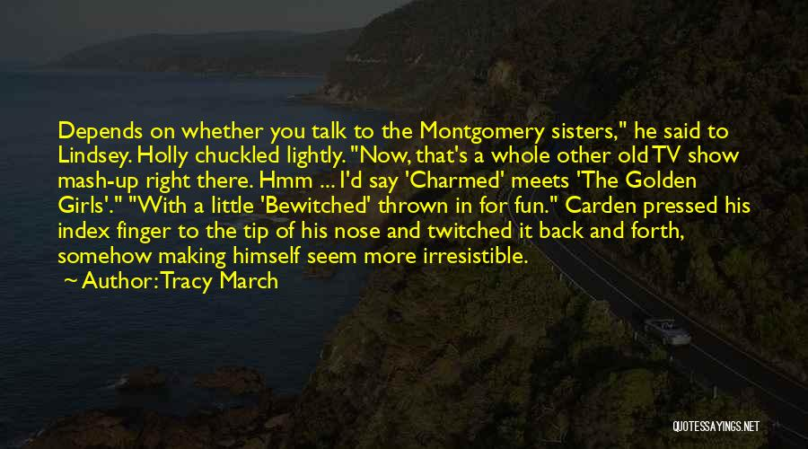March Forth Quotes By Tracy March