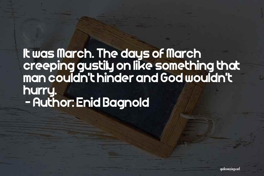 March Month Quotes By Enid Bagnold