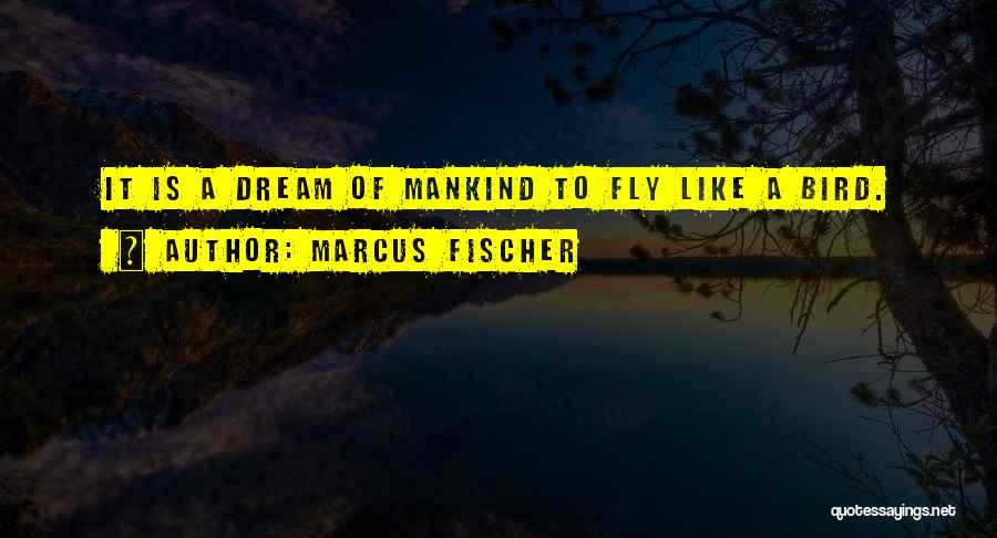 Marcus Fischer Quotes 214561