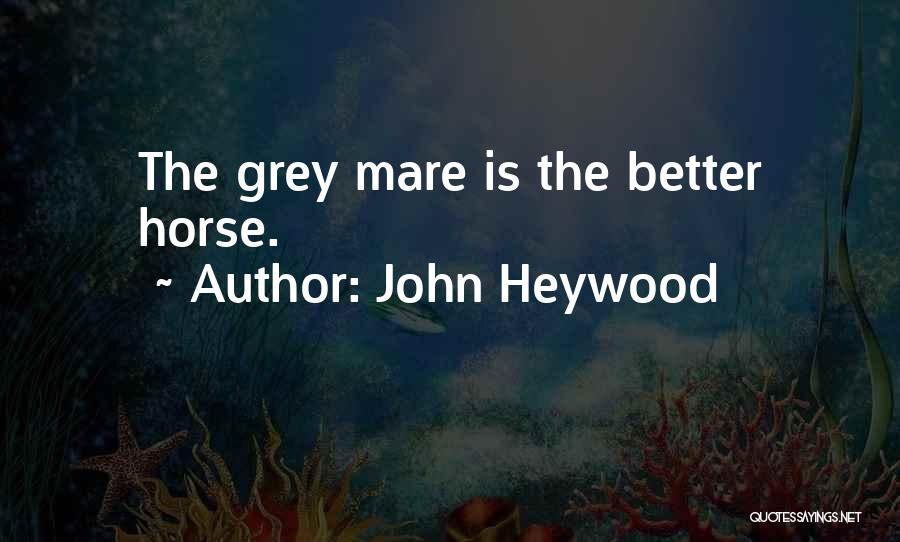 Mare Horse Quotes By John Heywood