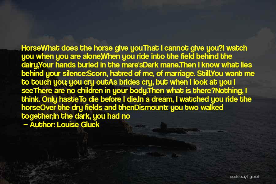 Mare Horse Quotes By Louise Gluck