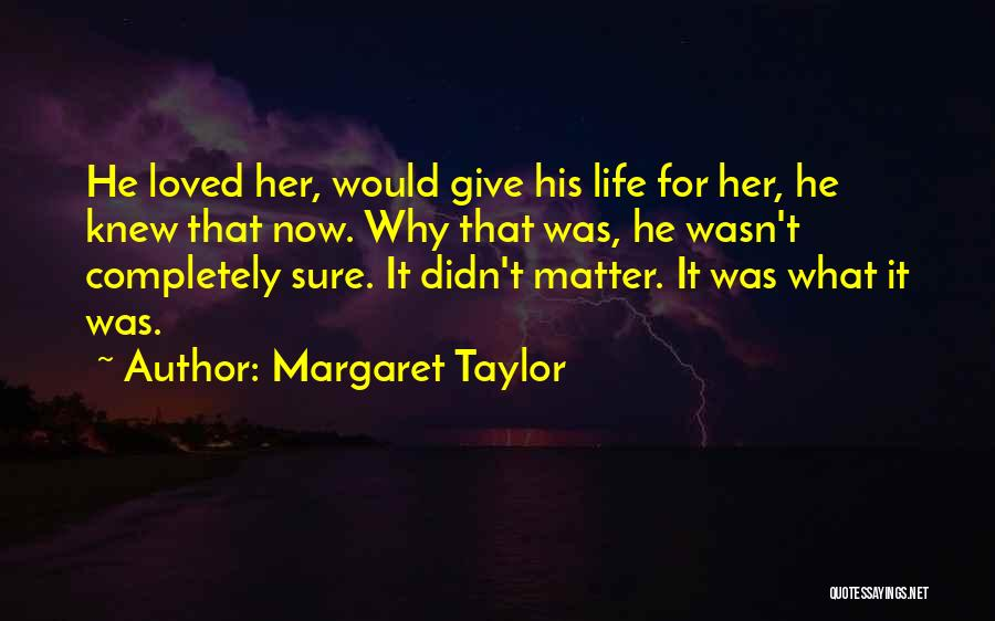 Margaret Taylor Quotes 881277