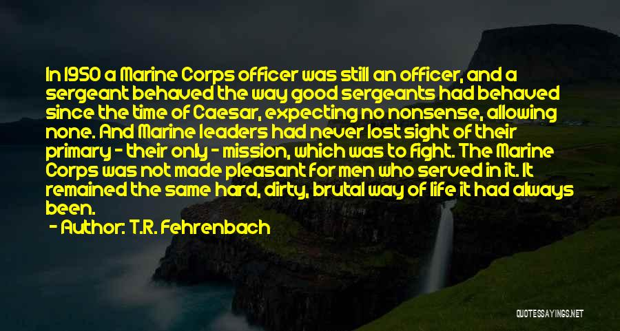 Marine Sergeants Quotes By T.R. Fehrenbach
