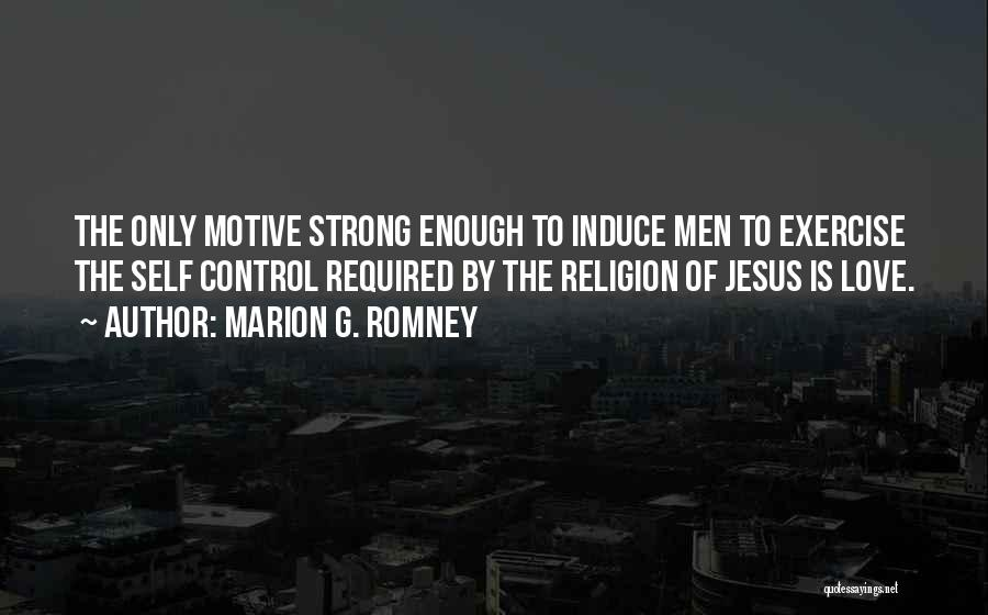 Marion G. Romney Quotes 1755502