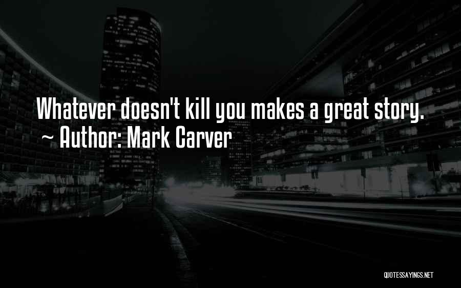 Mark Carver Quotes 1267464