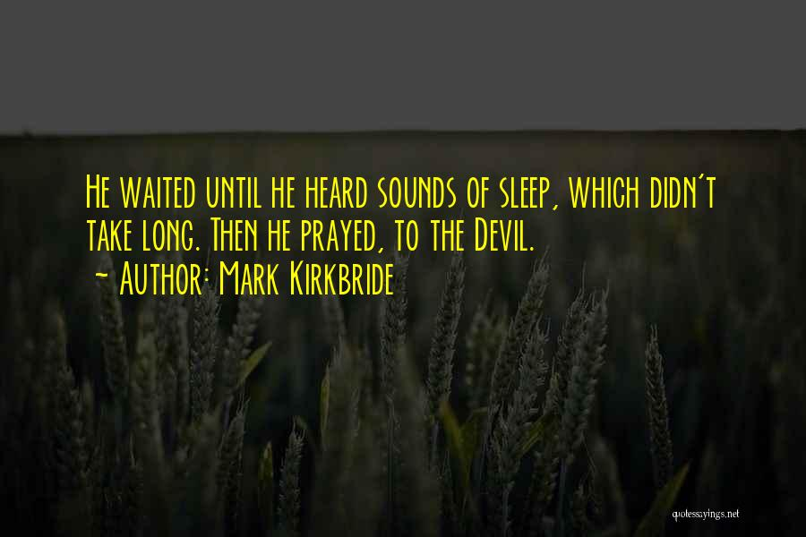 Mark Kirkbride Quotes 1106963