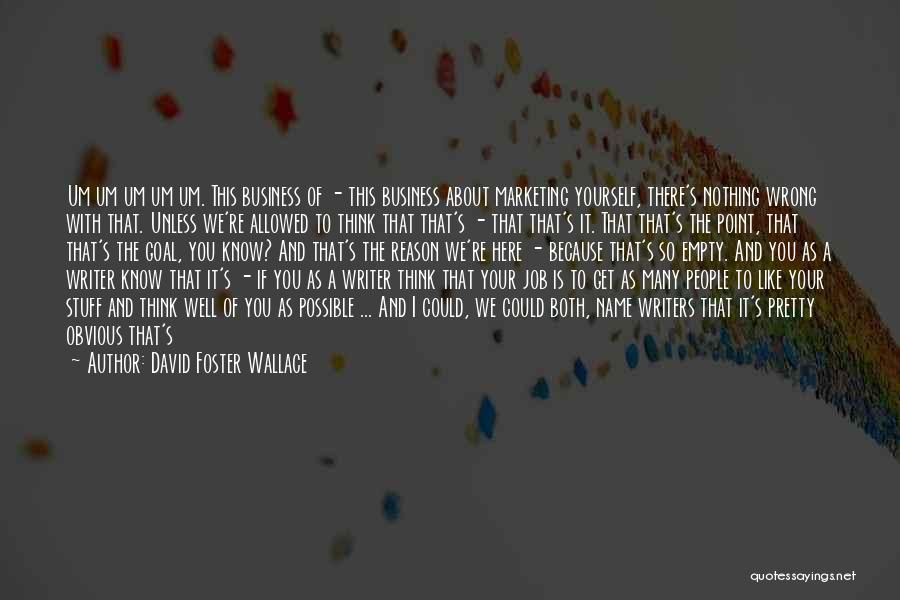 Marketing Yourself Quotes By David Foster Wallace