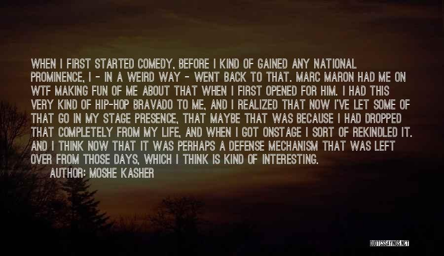 Maron Quotes By Moshe Kasher