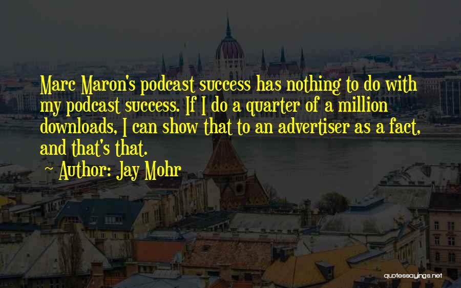 Maron Show Quotes By Jay Mohr