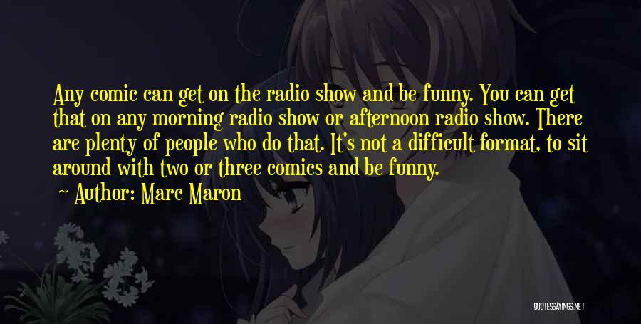 Maron Show Quotes By Marc Maron