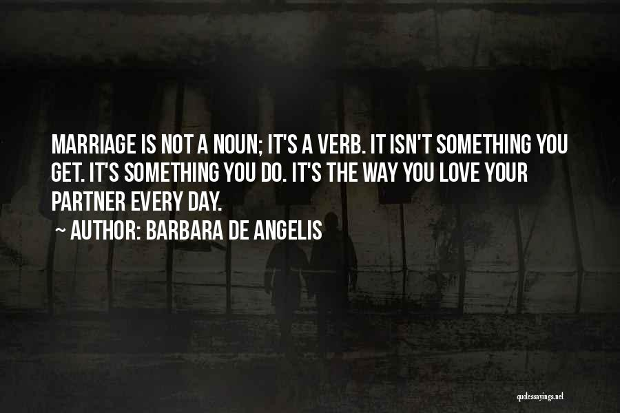 Marriage Isn't Quotes By Barbara De Angelis
