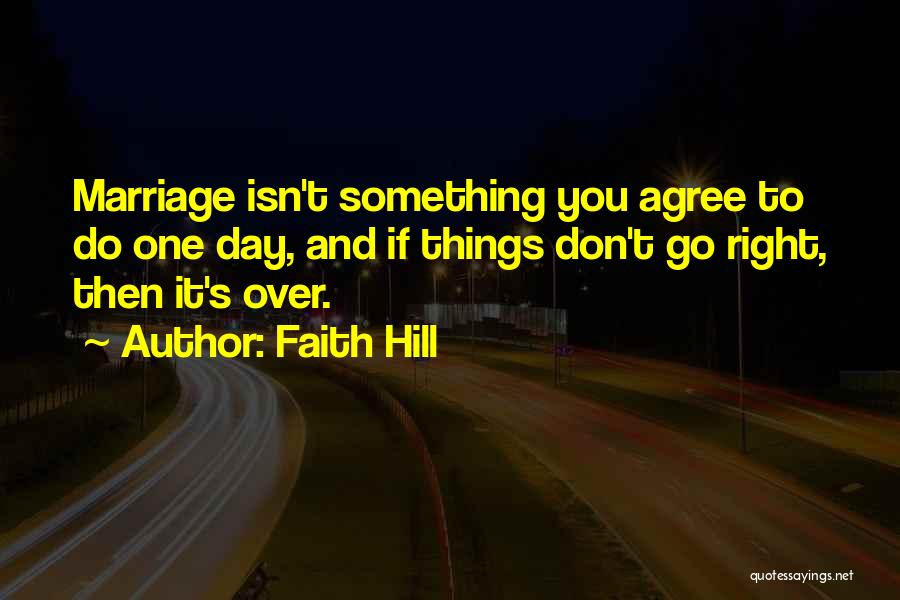 Marriage Isn't Quotes By Faith Hill