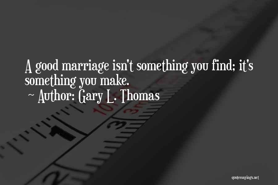 Marriage Isn't Quotes By Gary L. Thomas