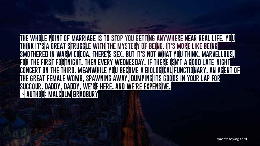 Marriage Isn't Quotes By Malcolm Bradbury