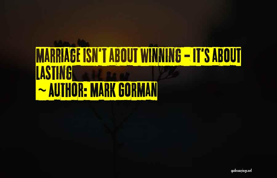 Marriage Isn't Quotes By Mark Gorman