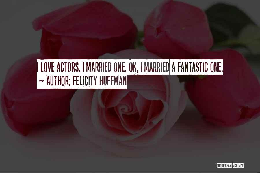 Married Quotes By Felicity Huffman