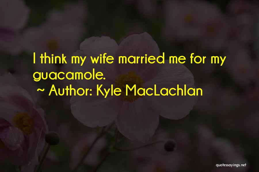 Married Quotes By Kyle MacLachlan