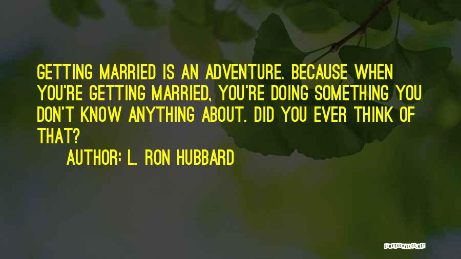 Married Quotes By L. Ron Hubbard