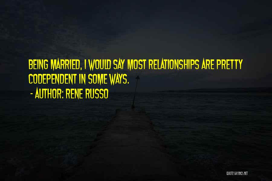 Married Quotes By Rene Russo