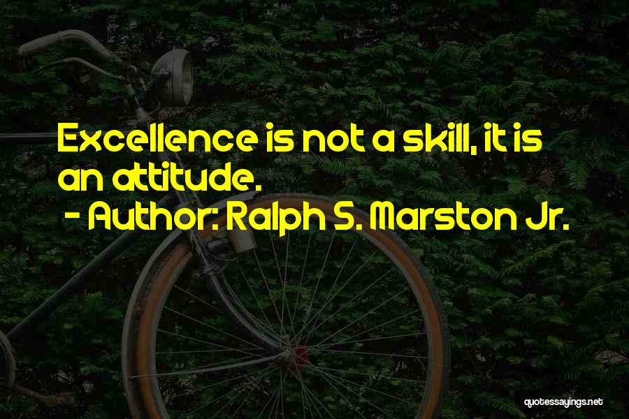 Marston Quotes By Ralph S. Marston Jr.